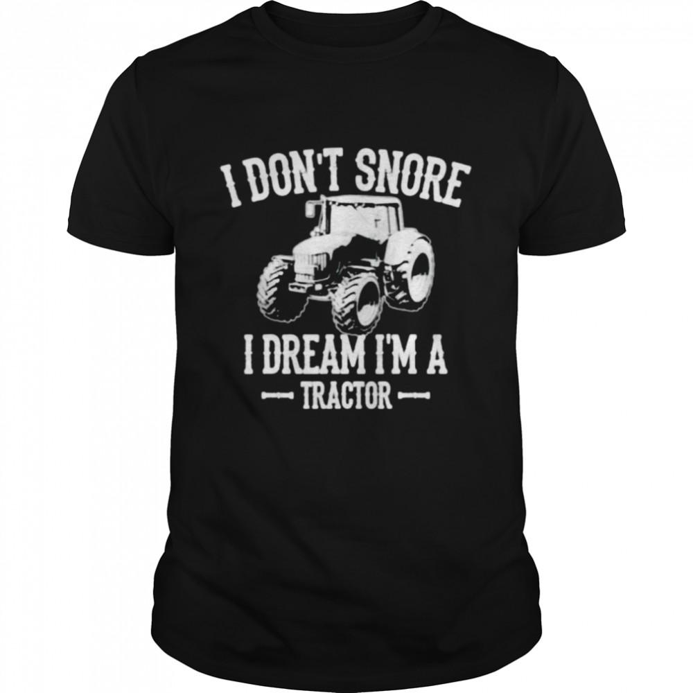 I don't snore I dream I'm a tractor t-shirt Classic Men's T-shirt