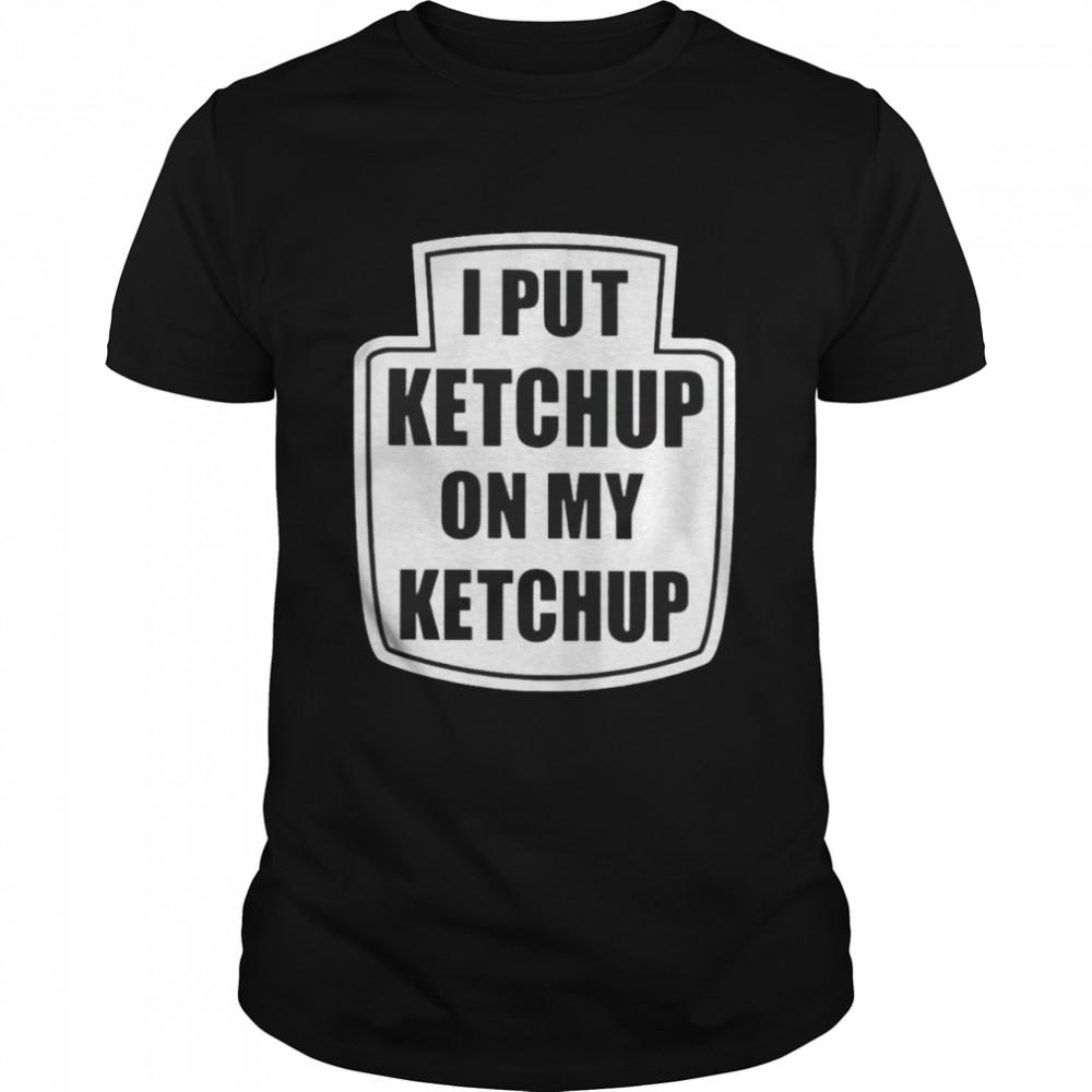 I put ketchup on my ketchup Men's T-shirt Classic Men's T-shirt