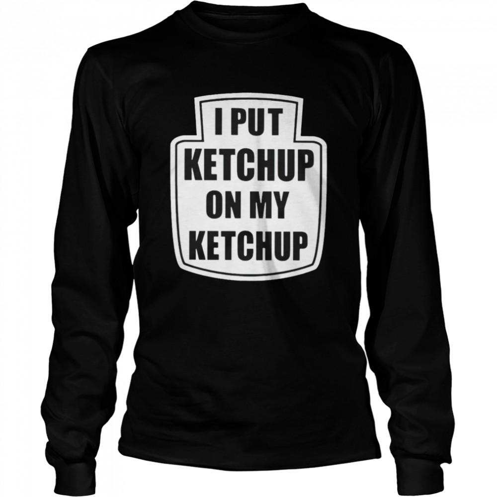 I put ketchup on my ketchup Men's T-shirt Long Sleeved T-shirt
