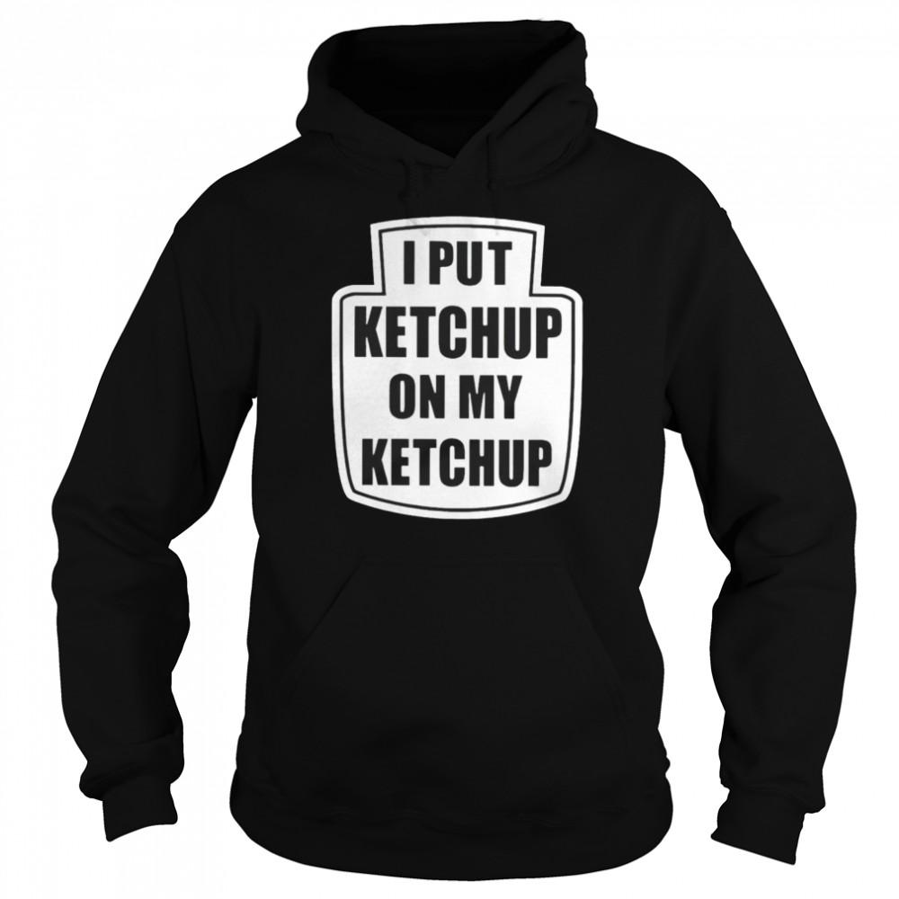 I put ketchup on my ketchup Men's T-shirt Unisex Hoodie