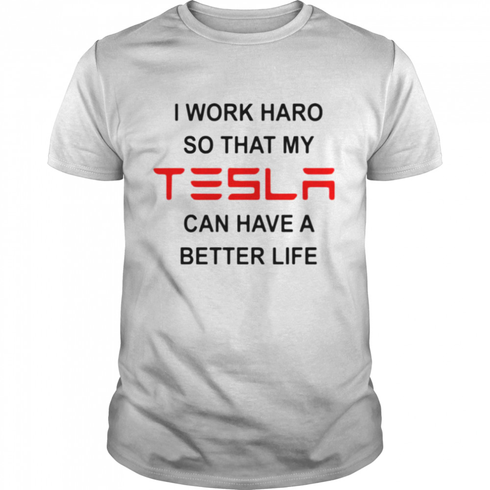 I work hard so that my Tesla can have a better life shirt Classic Men's T-shirt