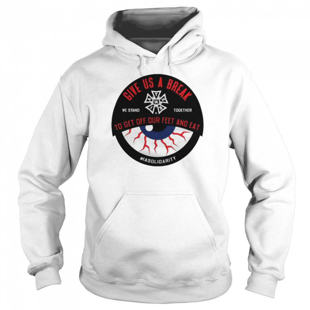 IATSE give us a break we stand together to get off our feet and eat shirt Unisex Hoodie