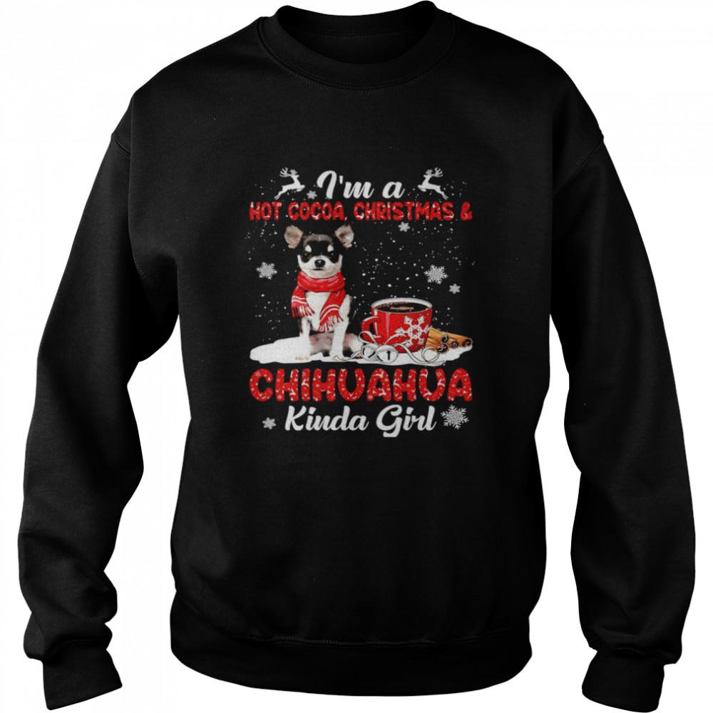 I'm A Hot Cocoa Christmas And Chihuahua Kinda Girl T-shirt Unisex Sweatshirt