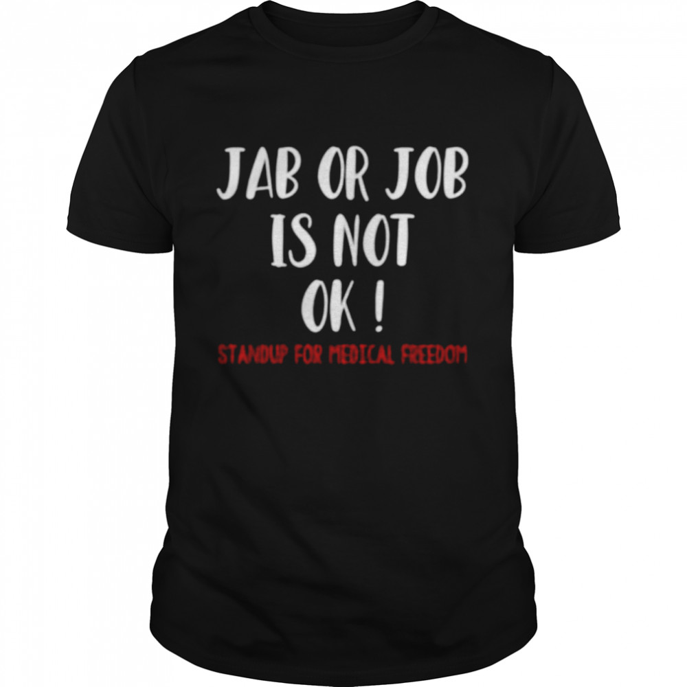 Jab or job is not ok standup for medical freedom shirt Classic Men's T-shirt