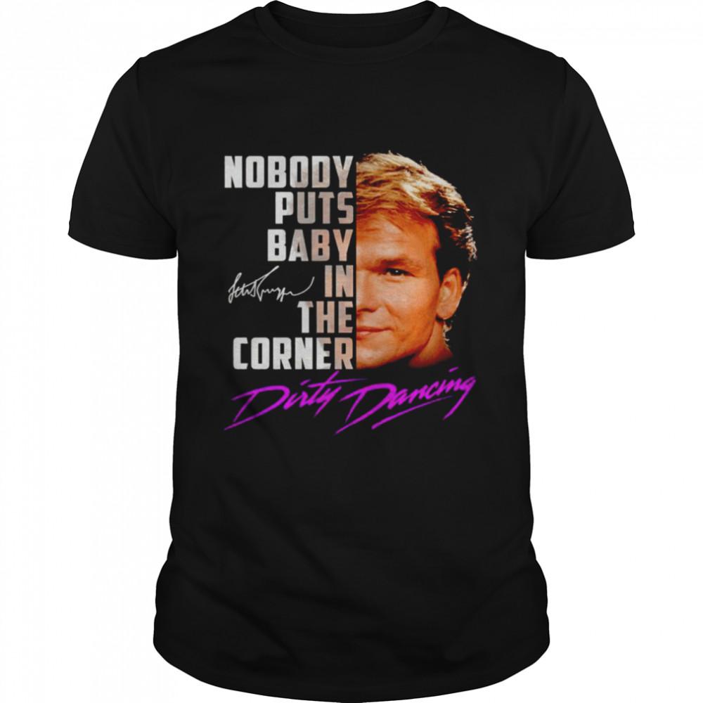 Nobody puts baby in the corner Dirty Dancing signature 2021 shirt