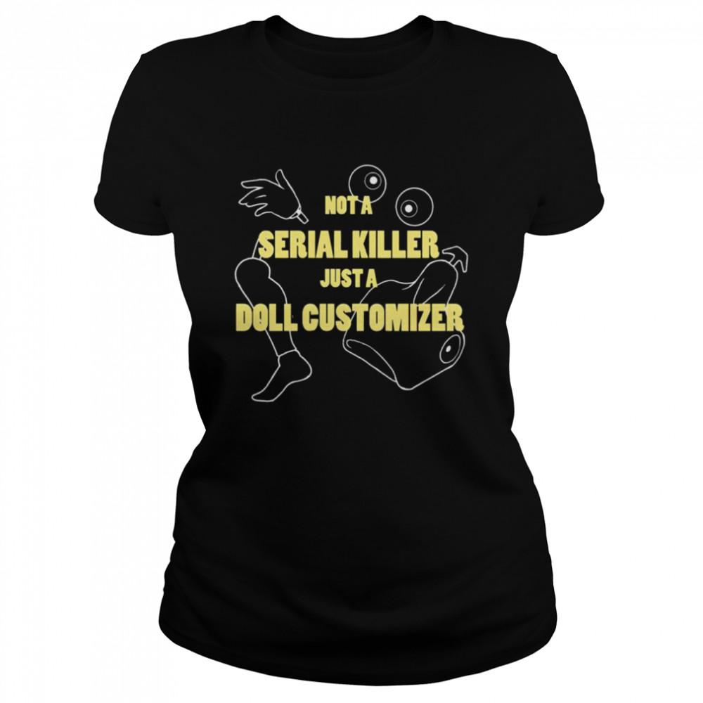 Not a serial killer just a Doll Customizer shirt Classic Women's T-shirt