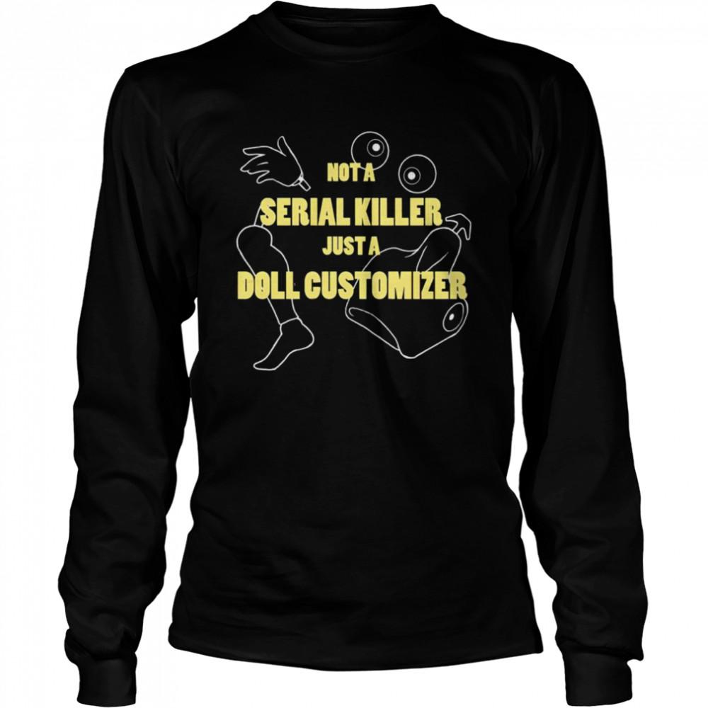 Not a serial killer just a Doll Customizer shirt Long Sleeved T-shirt