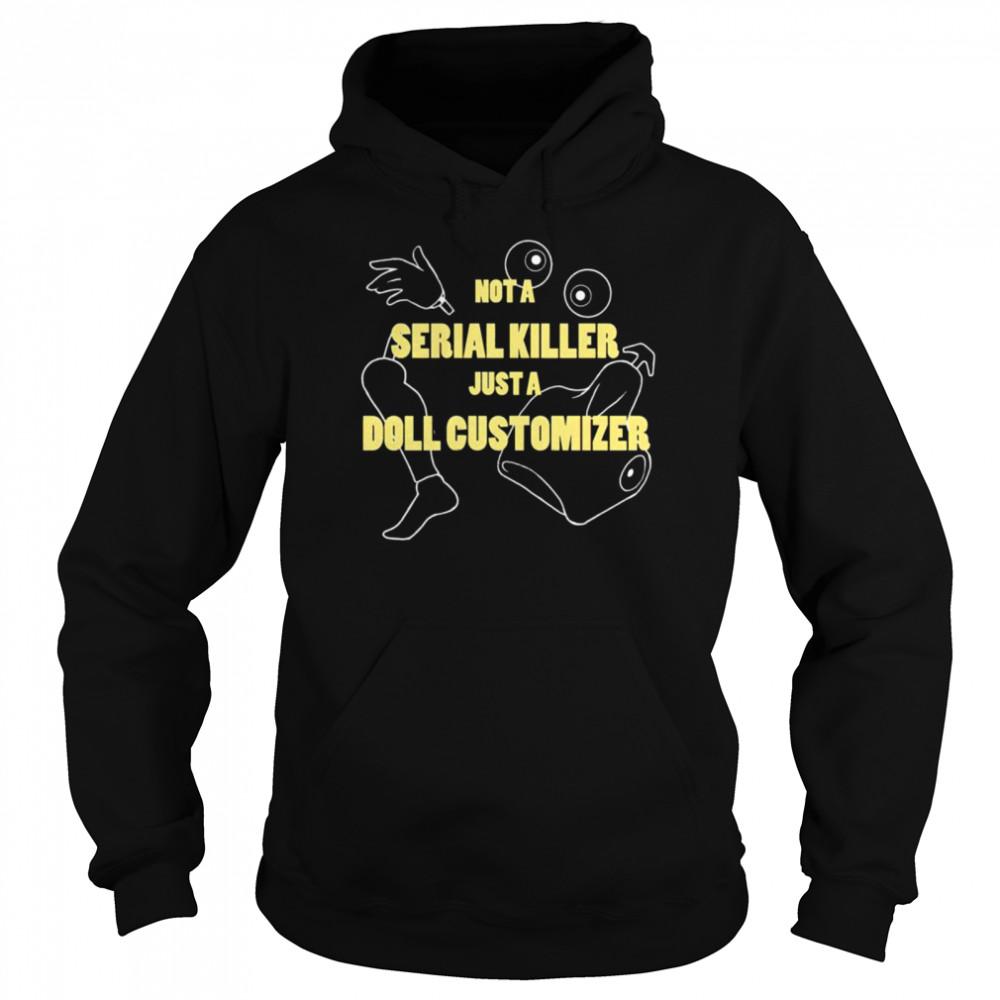 Not a serial killer just a Doll Customizer shirt Unisex Hoodie