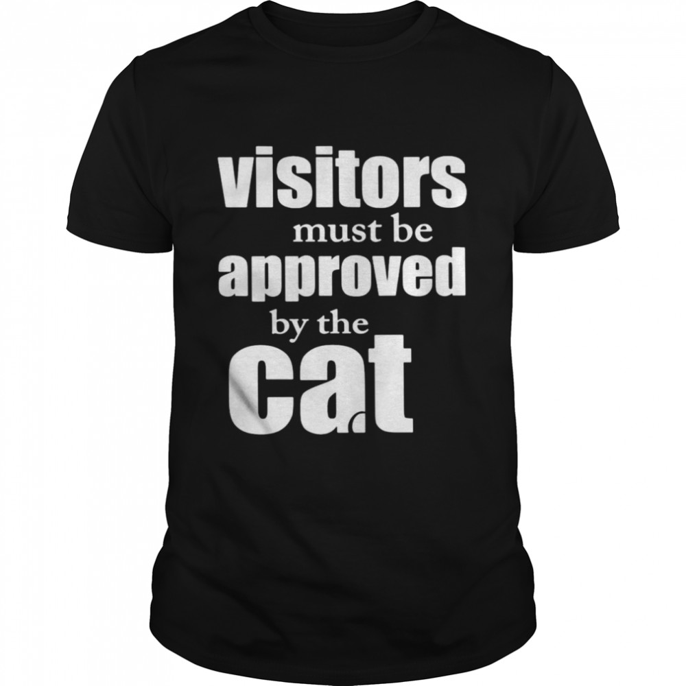 Visitors must be approved by cat shirt Classic Men's T-shirt