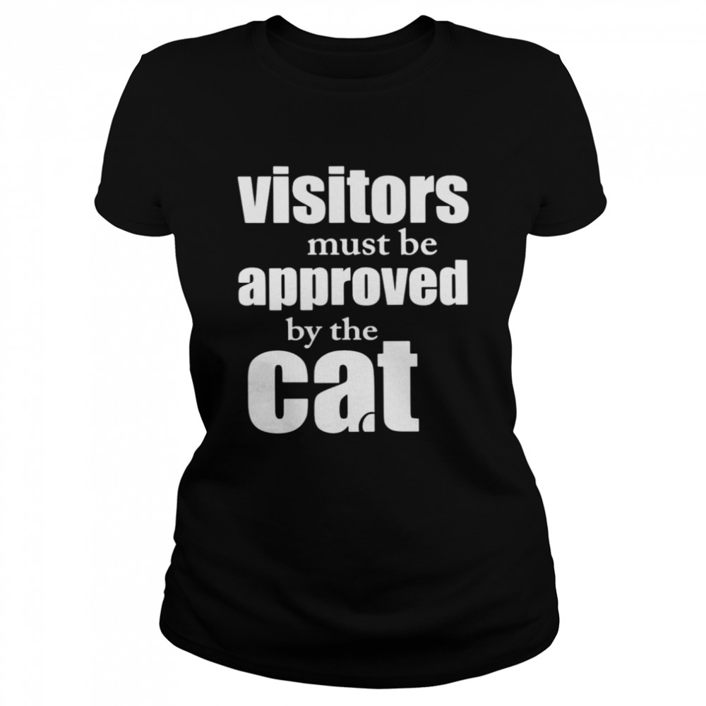 Visitors must be approved by cat shirt Classic Women's T-shirt