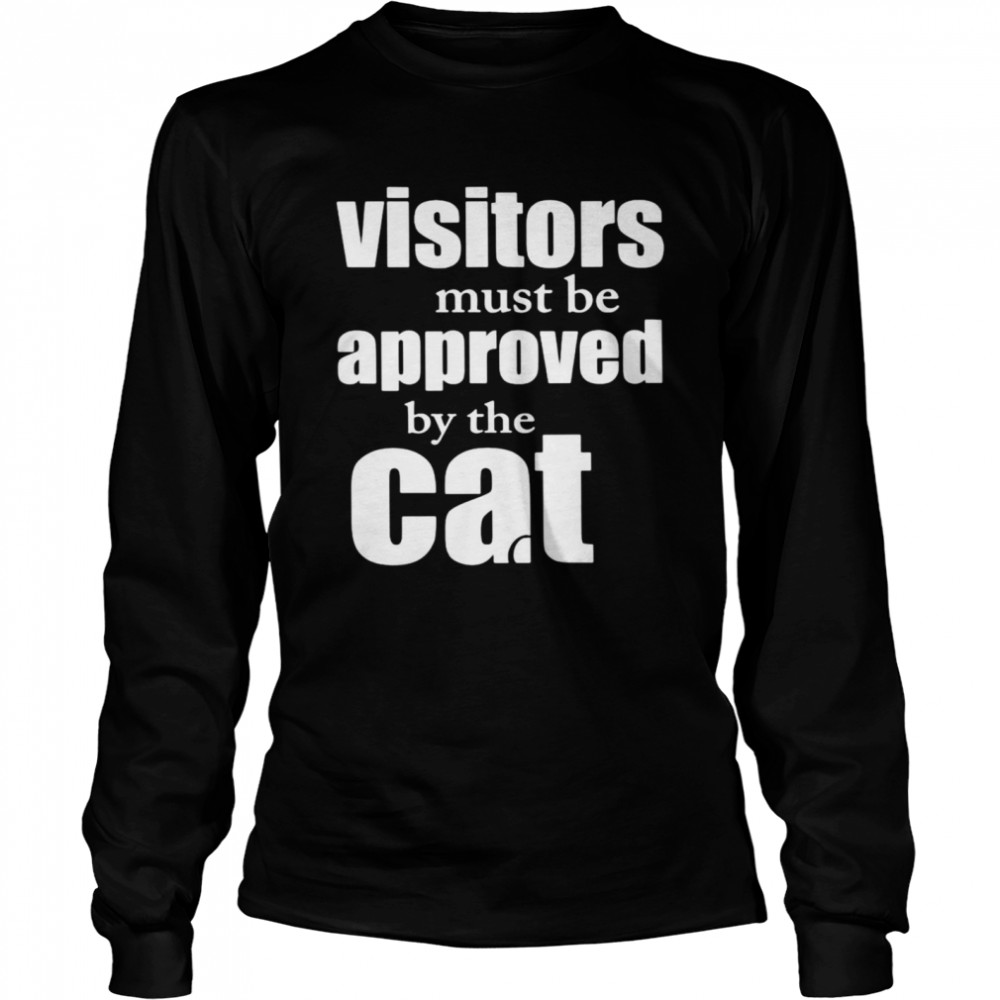 Visitors must be approved by cat shirt Long Sleeved T-shirt