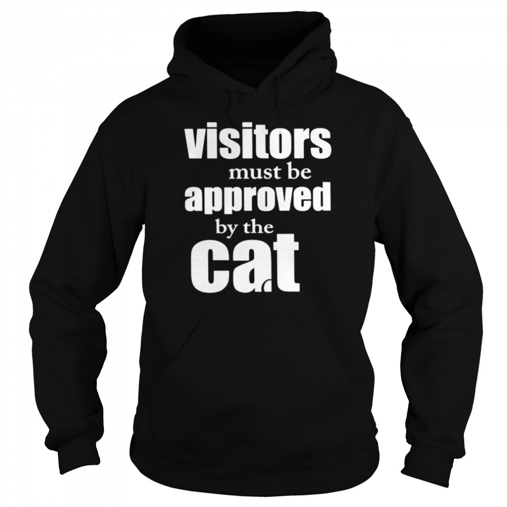 Visitors must be approved by cat shirt Unisex Hoodie