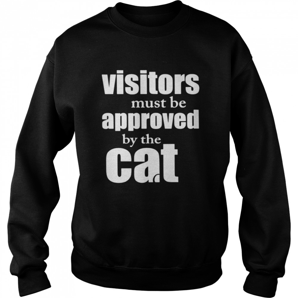Visitors must be approved by cat shirt Unisex Sweatshirt