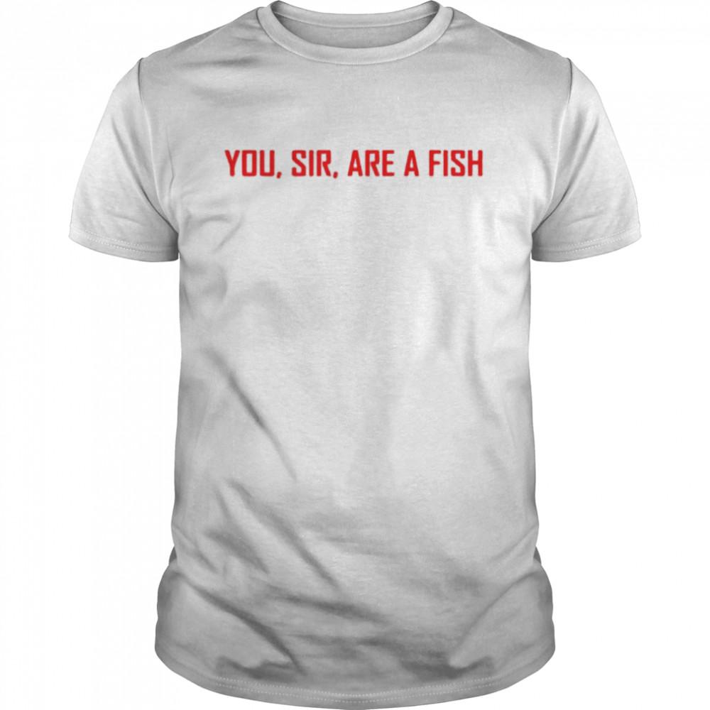 You sir are a fish shirt Classic Men's T-shirt