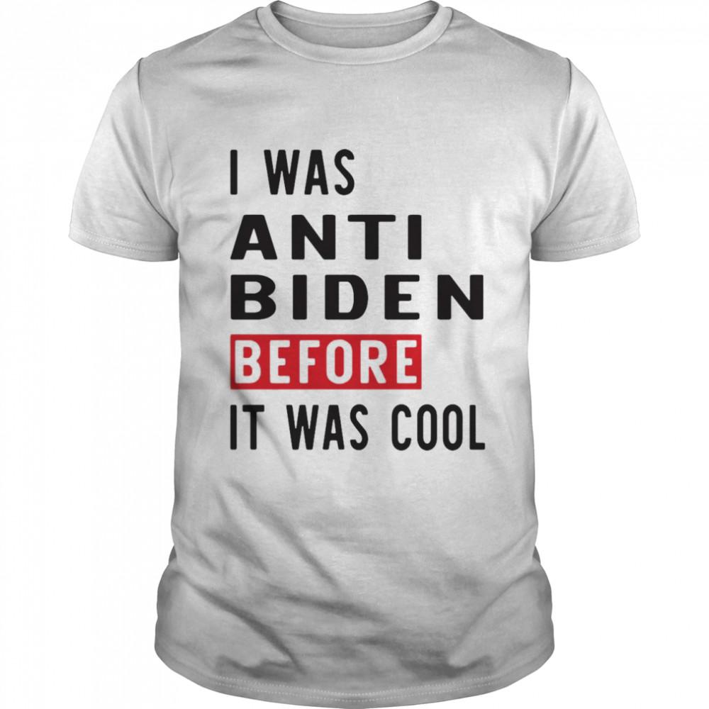I Was Anti Biden Before It Was Cool T-shirt Classic Men's T-shirt