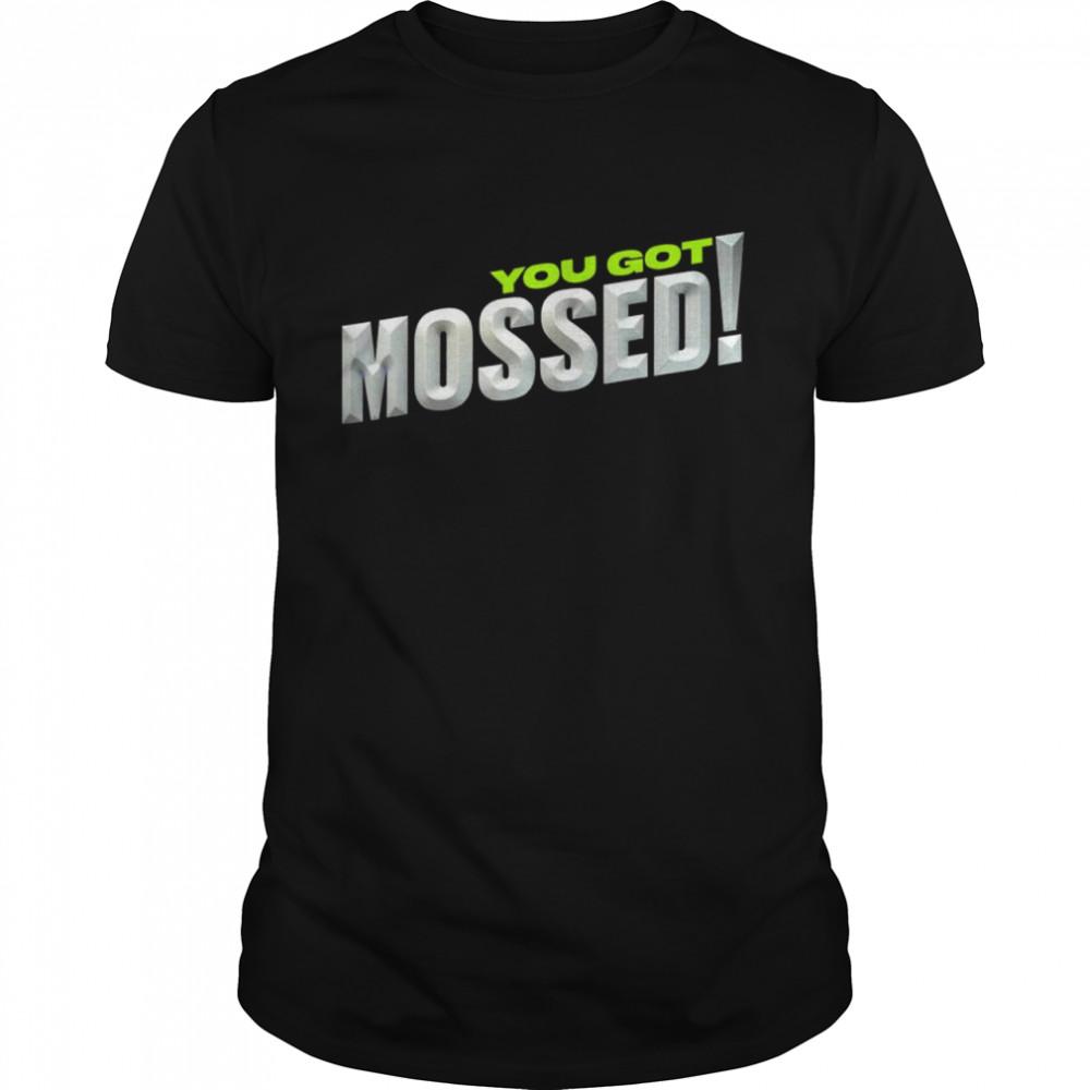 Top you Got Mossed shirt Classic Men's T-shirt