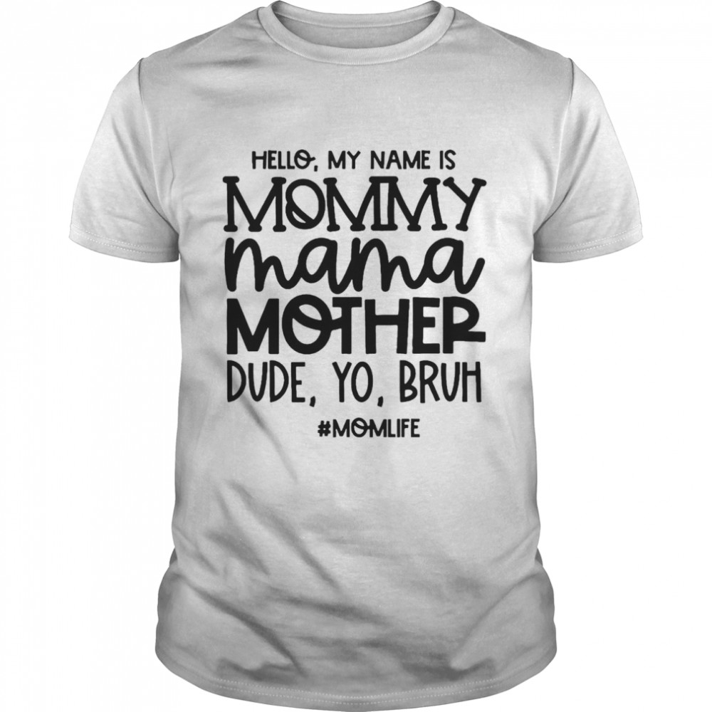 Hello My Name Is Mommy Mama Mother Dude Yo Bruh #Momlife T-shirt Classic Men's T-shirt