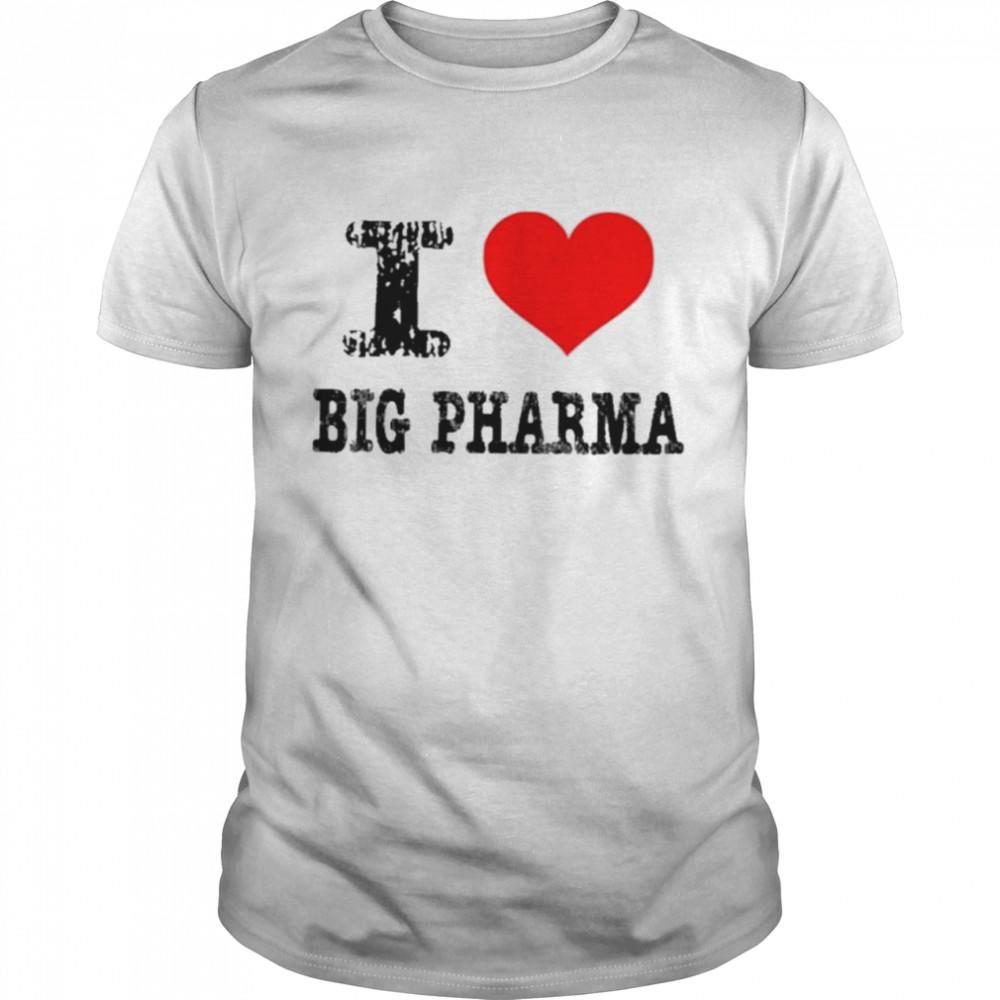 I love big pharma I heart big pharma shirt