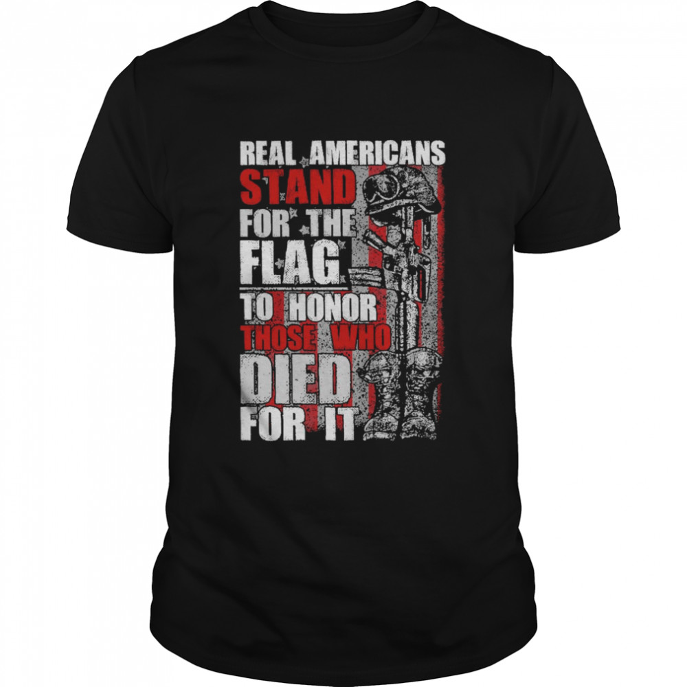Real Americans stand for the flag to honor those who died for it shirt Classic Men's T-shirt