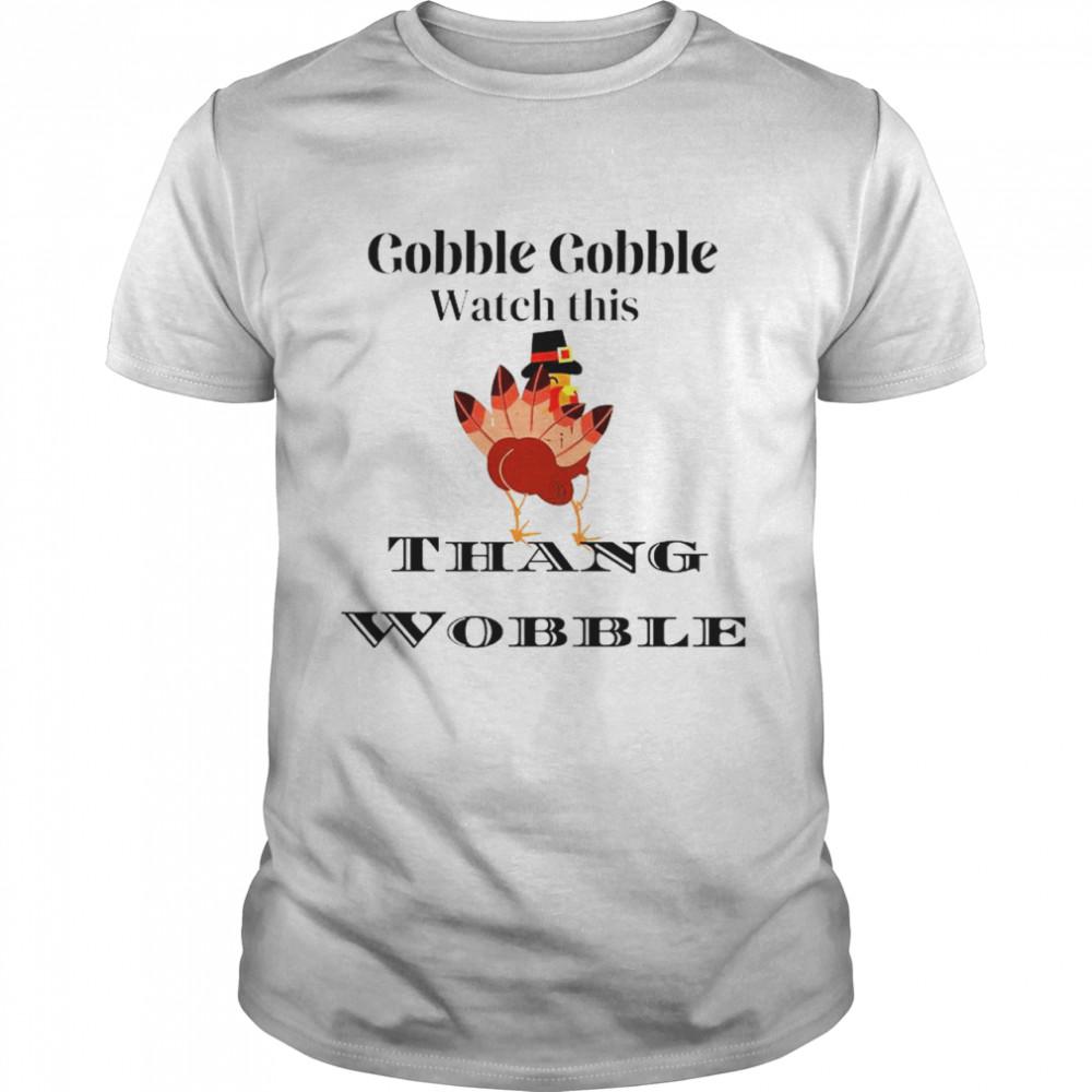 Twerking turkey gobble gobble watch this Thang Wobble shirt