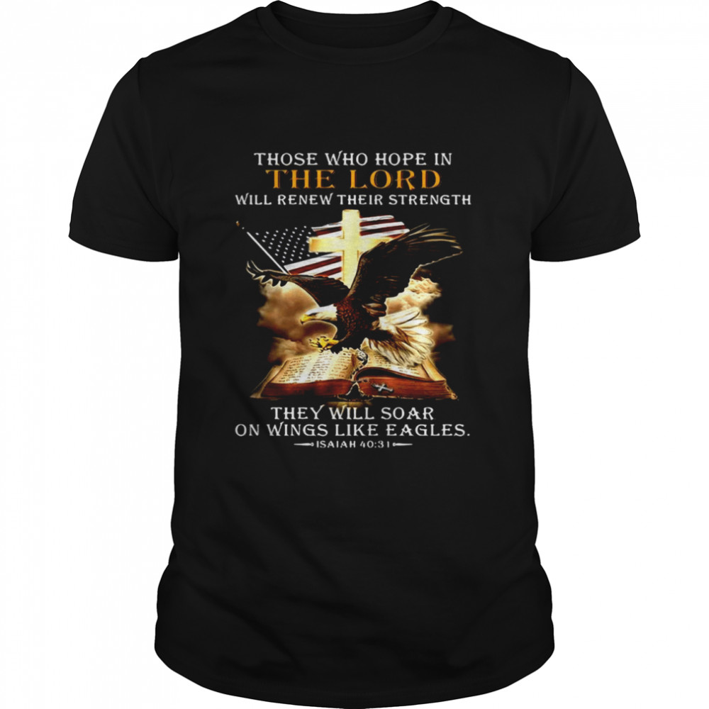 American Flag Those Who Hope In The Lord Will Renew Their Strength They Will Soar On Wings Like Eagles  Classic Men's T-shirt