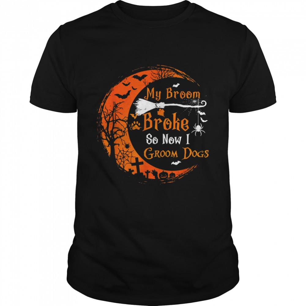 My Broom Broke So Now I Groom Dogs Halloweeen Groomer  Classic Men's T-shirt