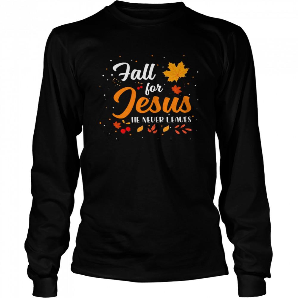 Fall for jesus he never leaves shirt Long Sleeved T-shirt