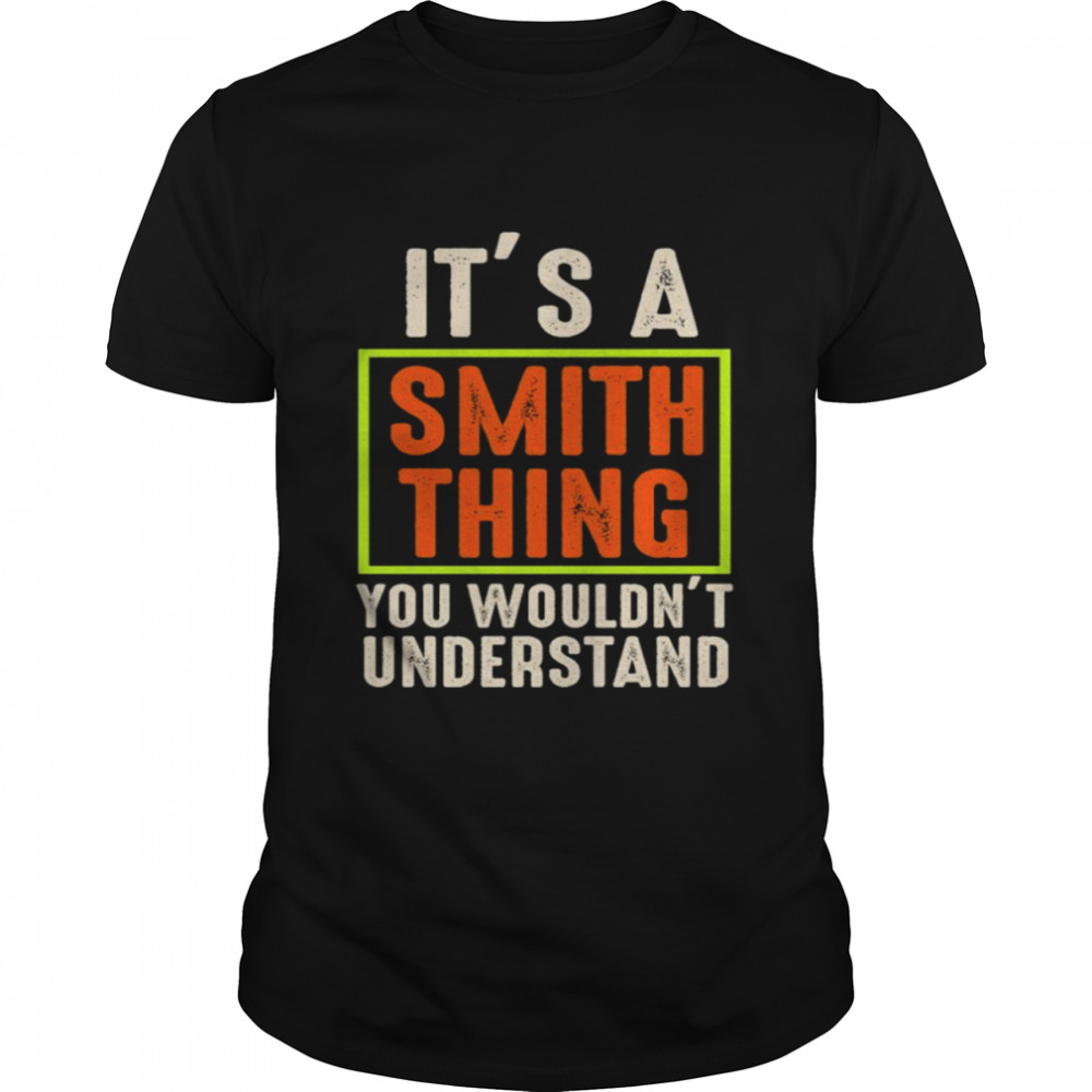 It's a smith thing You wouldn't understand shirt Classic Men's T-shirt