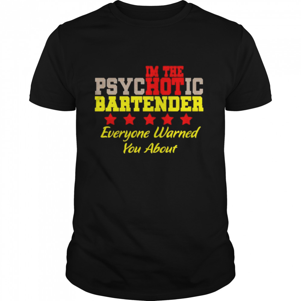 I'm the hot psychotic bartender everyone warned you about shirt Classic Men's T-shirt
