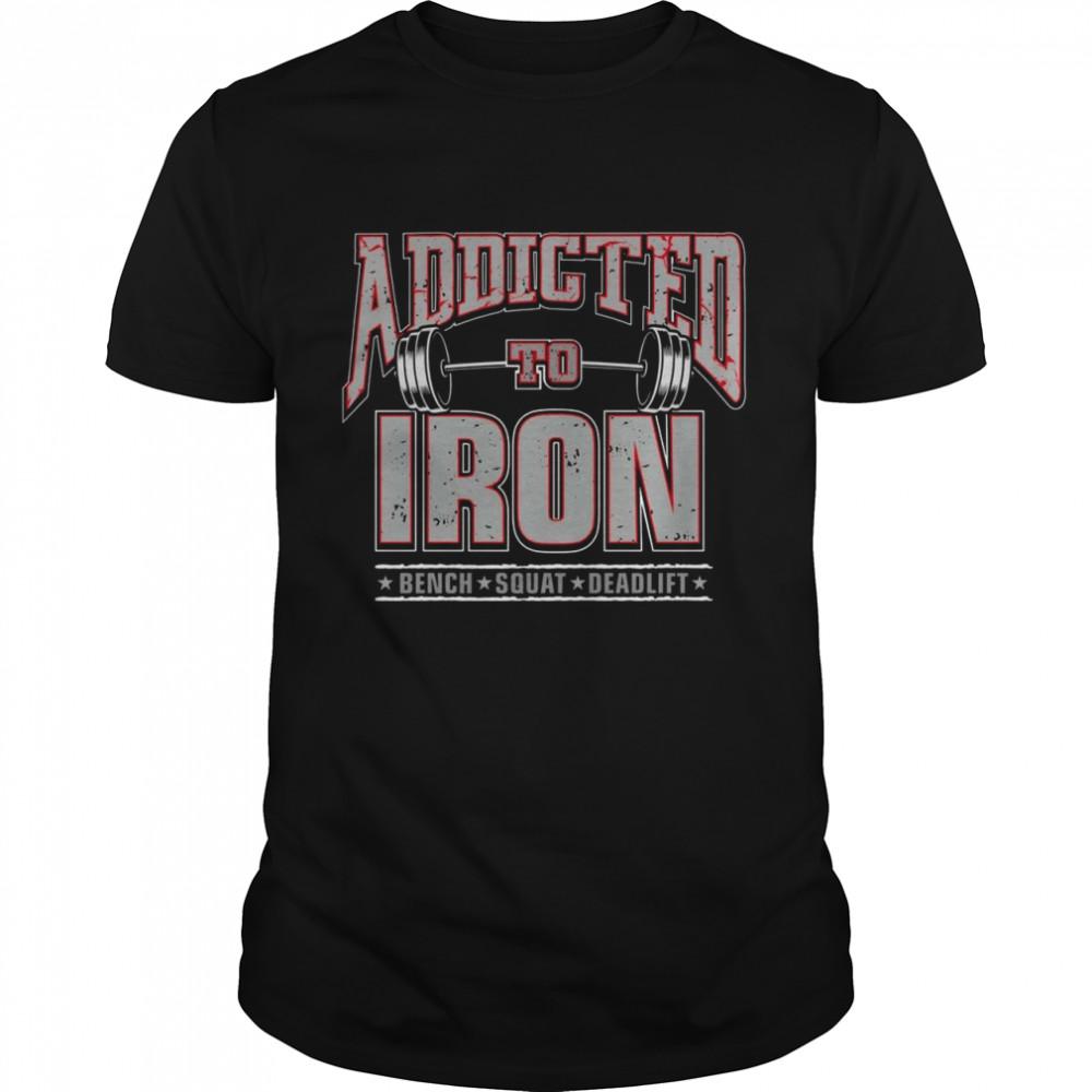 Addicted to iron bench squat deadlift shirt Classic Men's T-shirt