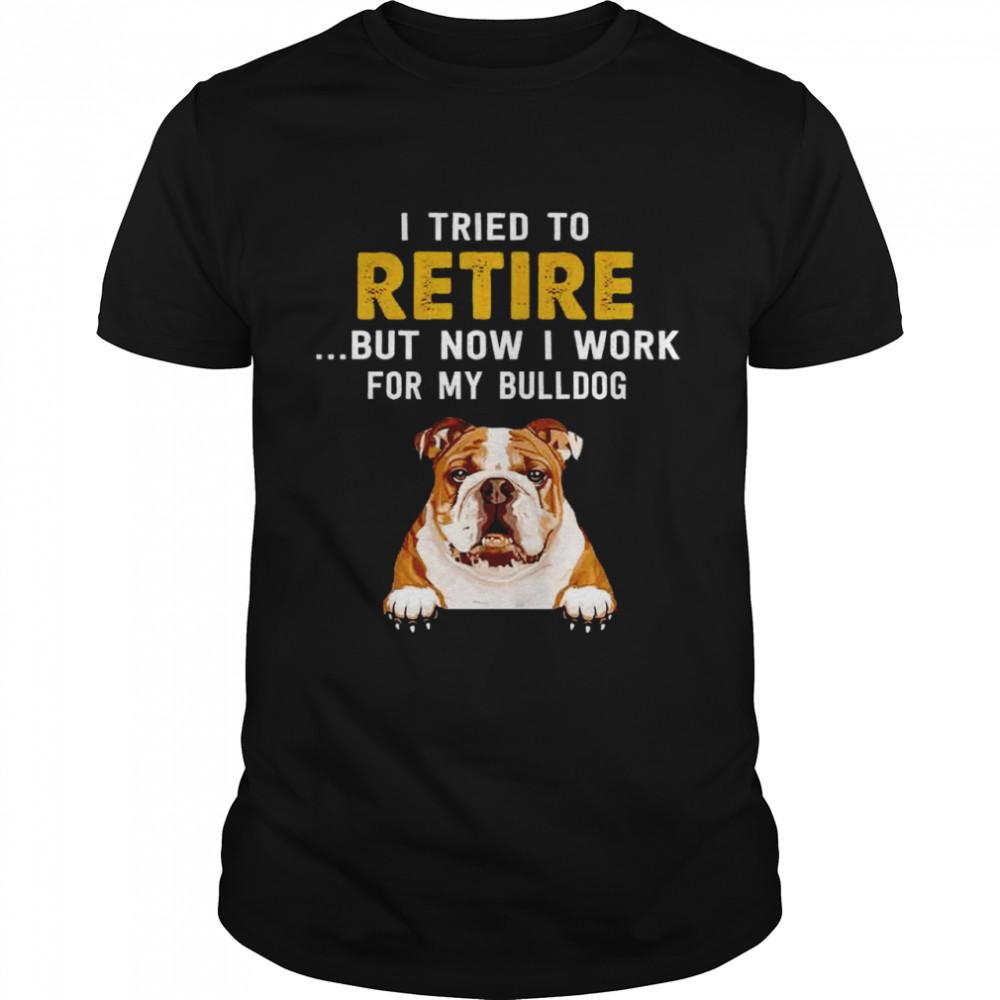 Bulldog Bull Terrier I tried to retire but now i work for my bulldog shirt Classic Men's T-shirt