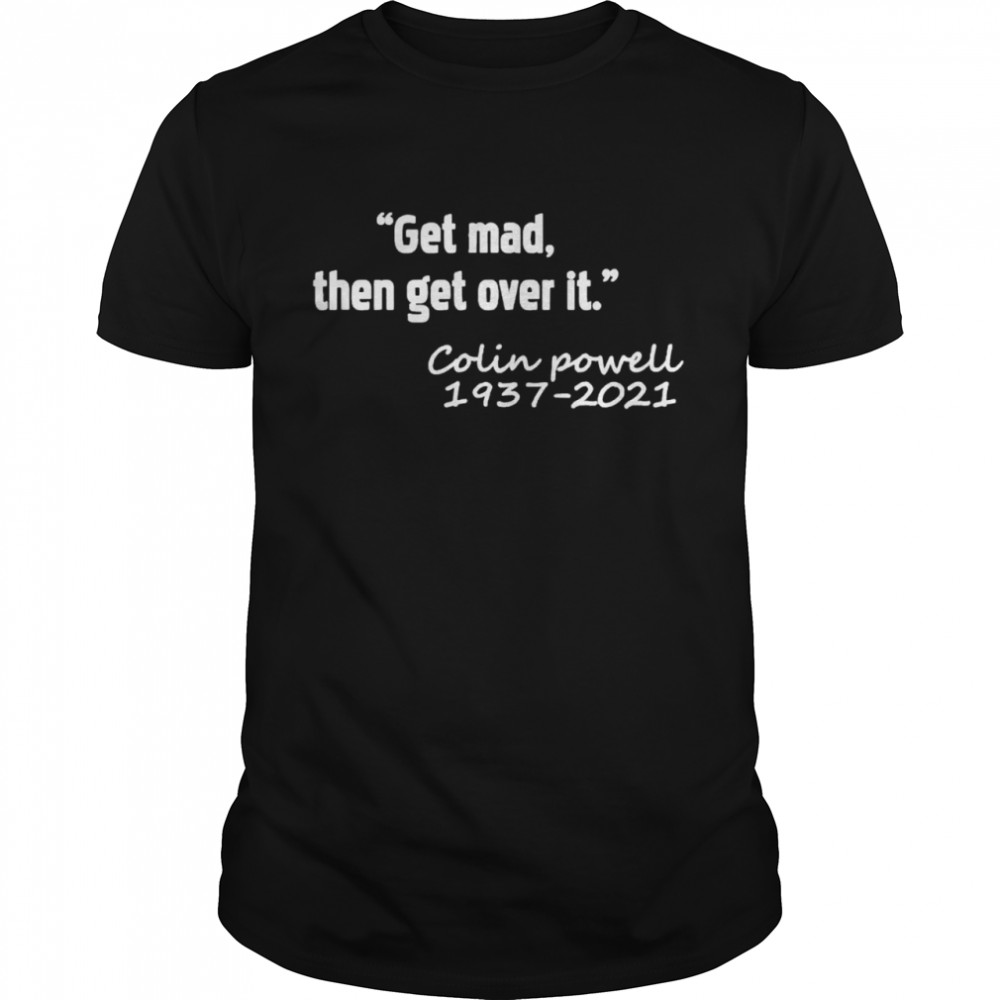 colin Powell 1937-2021 get mad then get over it shirt Classic Men's T-shirt