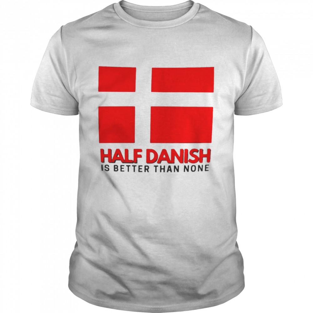 Half Danish Is Better Than None Denmark Flag  Classic Men's T-shirt
