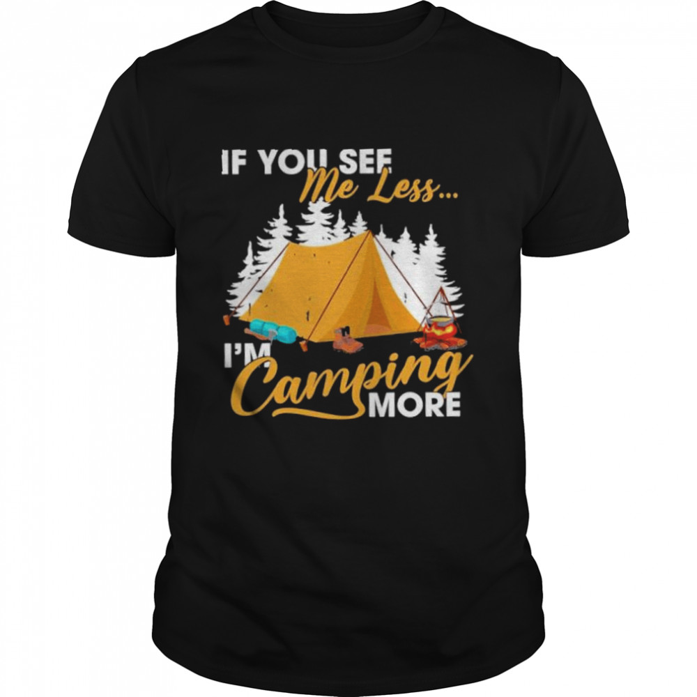 If you see me less im camping more shirt Classic Men's T-shirt