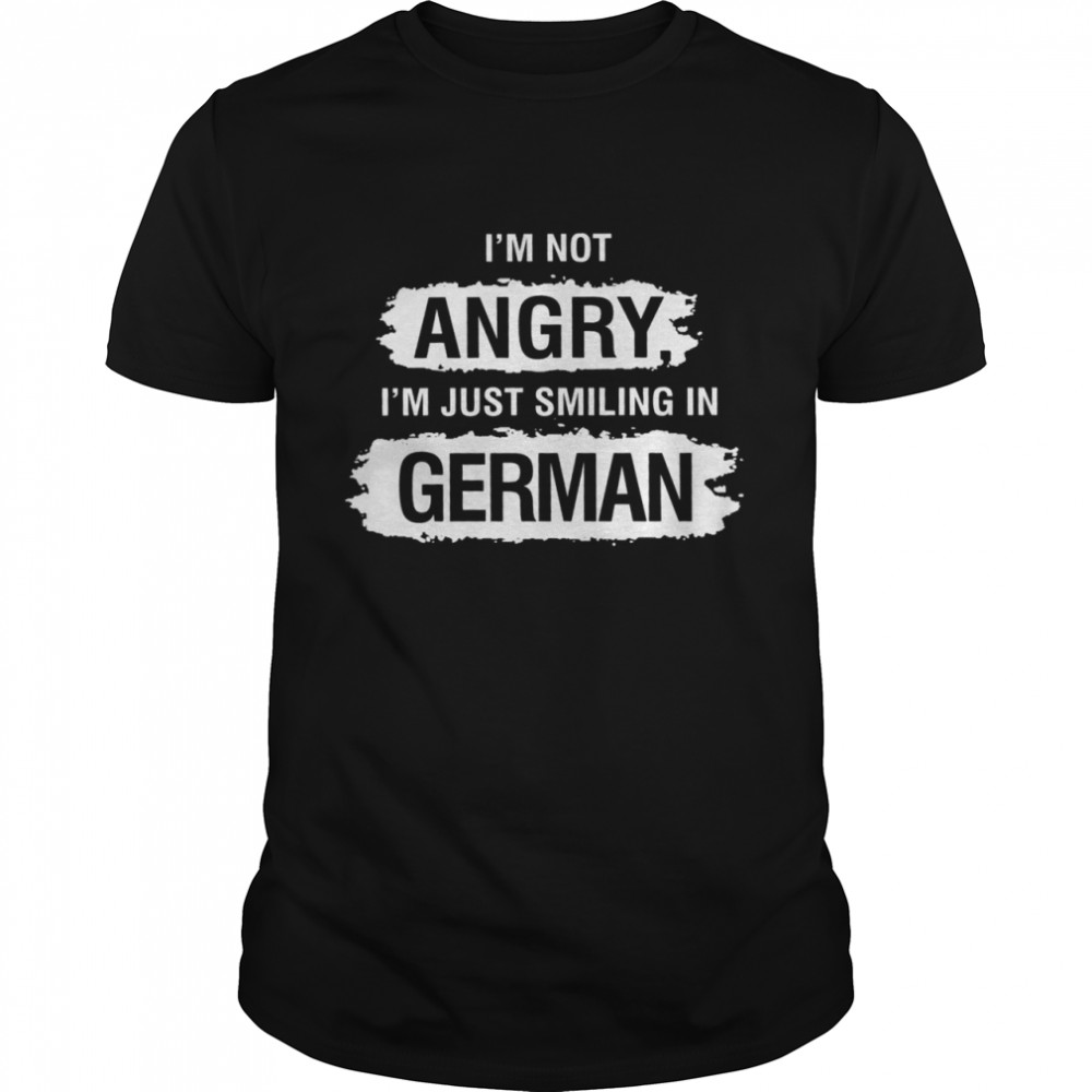 I'm not angry i'm just smiling in german shirt Classic Men's T-shirt
