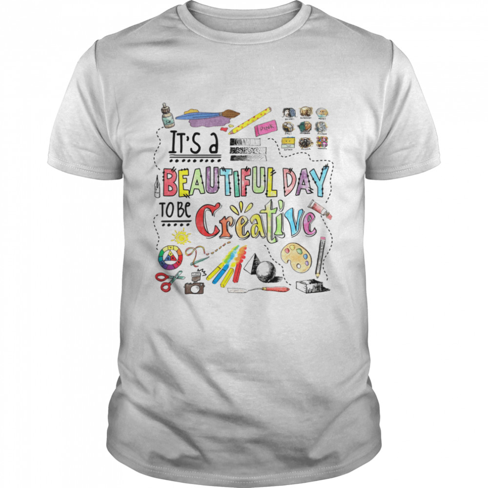 It's A Beautiful Day To Be Creative  Classic Men's T-shirt