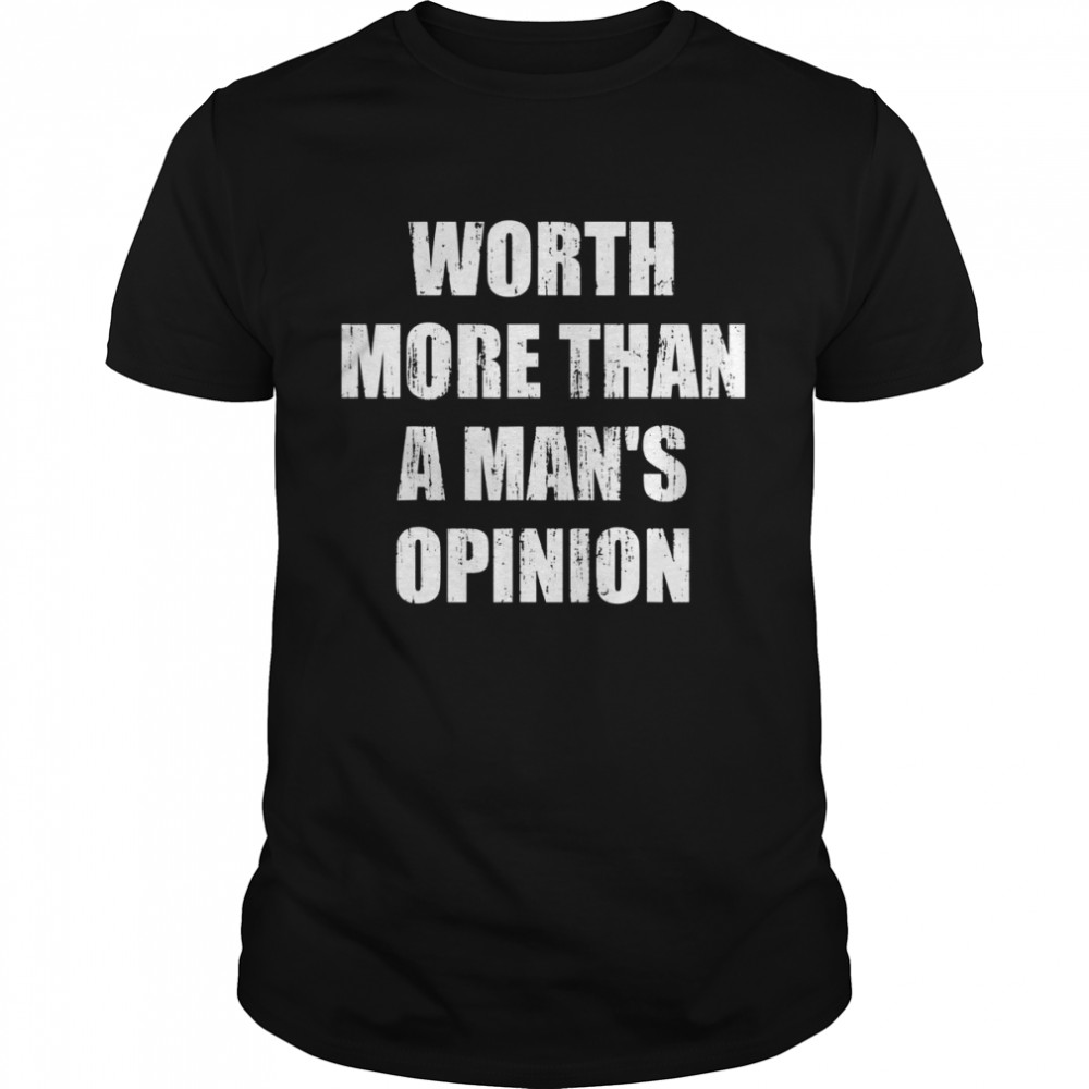 Worth more than a man's opinion  Classic Men's T-shirt