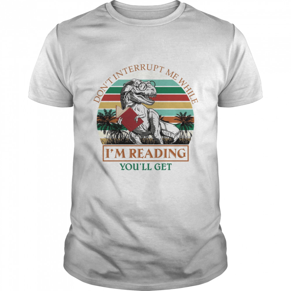 Don't Interrupt Me While I'm Reading You'll Get Jurasskicked  Classic Men's T-shirt