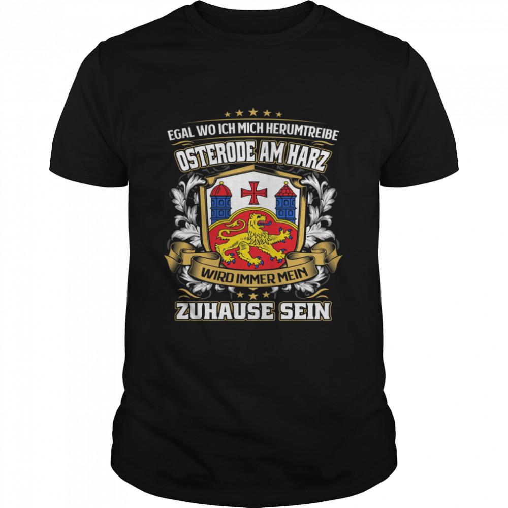 Egal Wo Ich Mich Herumtreibe Osterode Am Harz Wird Immer Mein Zuhause Sein T- Classic Men's T-shirt