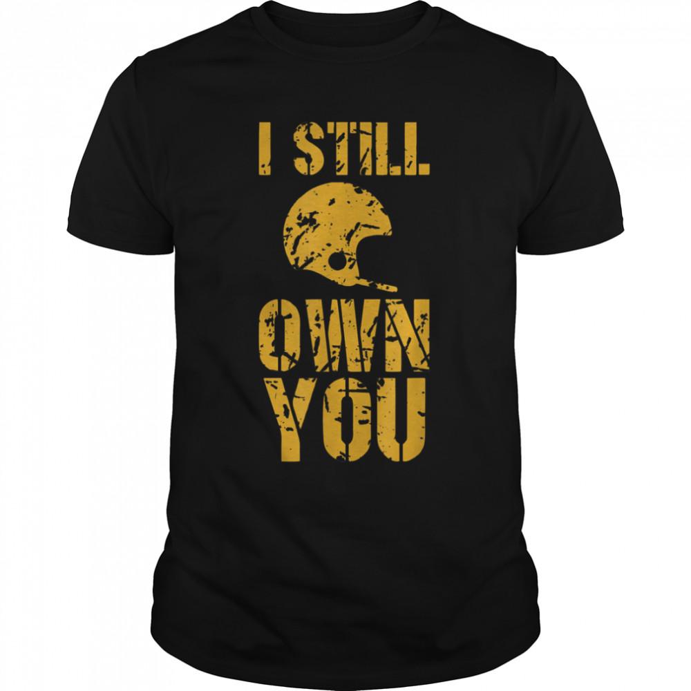 I Still Own You Tee Football Motivational retro sport T- B09JRWWQPW Classic Men's T-shirt