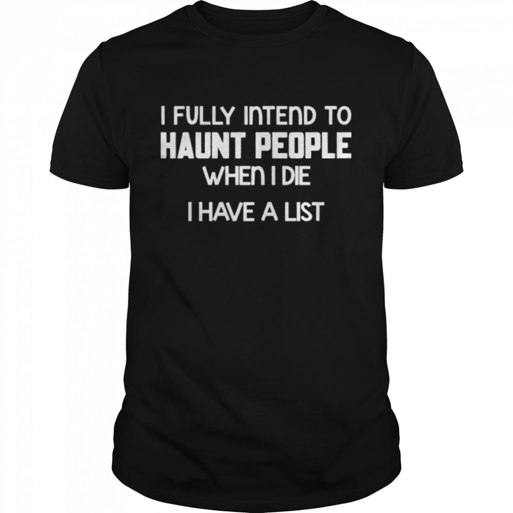 I fully intend to haunt people when I die I have a list shirt Classic Men's T-shirt
